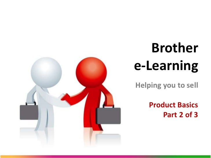 Brothere-LearningHelping you to sell    Product Basics        Part 2 of 3