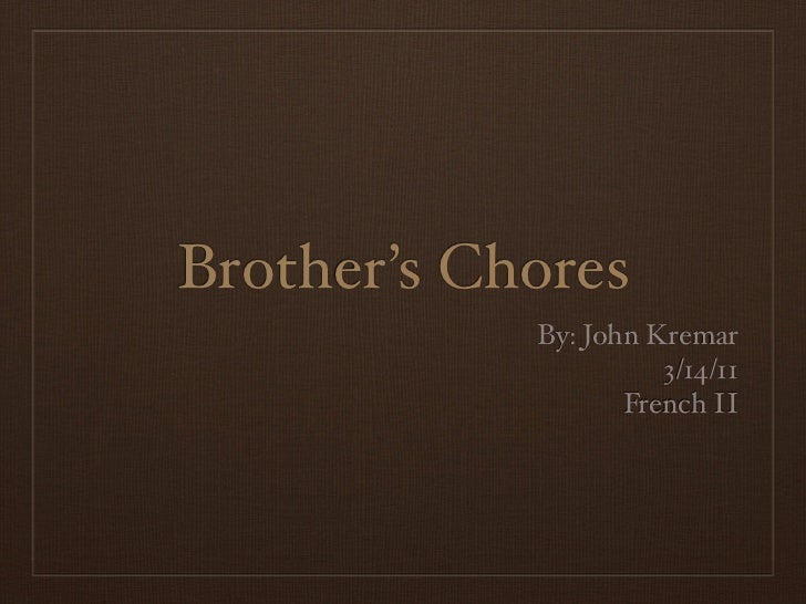 Brother's Chores            By: John Kremar                      3/14/11                   French II