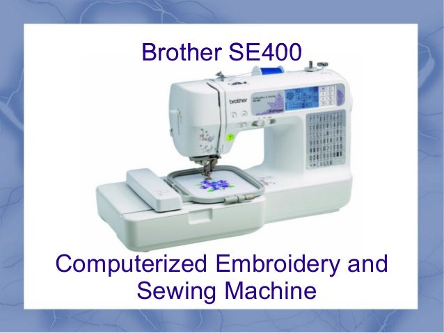 Brother SE40 Computerized Embroidery And Sewing Machine Stunning Brother Sewing And Embroidery Machine Se400