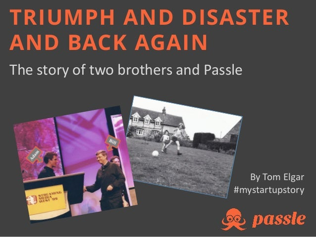 The story of two brothers and Passle By Tom Elgar #mystartupstory TRIUMPH AND DISASTER AND BACK AGAIN