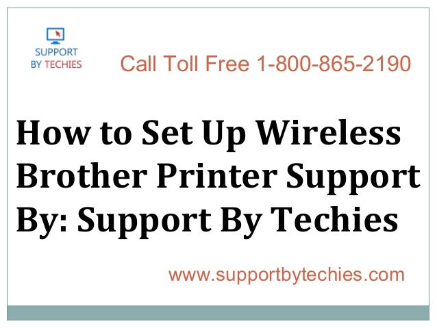 How to Set Up Wireless Brother Printer Support By: Support By Techies www.supportbytechies.com Call Toll Free 1-800-865-21...