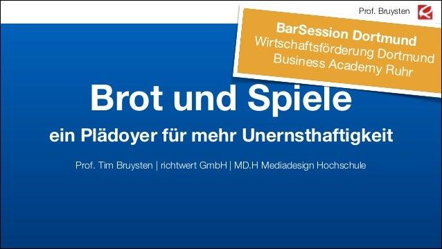 Prof. Bruysten  BarSession  Dortmund  Wirtschafts förderung D ortmund Business A cademy Ru hr  Brot und Spiele ein Plädoye...