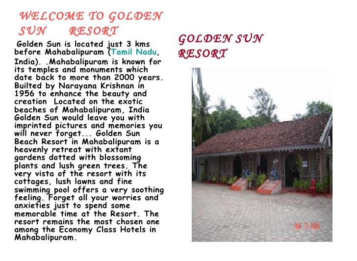 WELCOME TO GOLDEN SUN  RESORT <ul><li>Golden Sun is located just 3 kms before Mahabalipuram ( Tamil Nadu , India). .Mahaba...