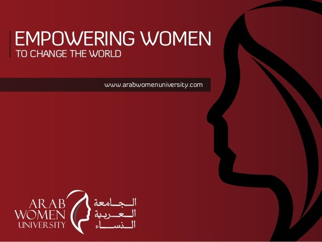 EMPOWERING WOMEN TO CHANGE THE WORLD  www.arabwomenuniversity.com  ARAB WOMEN UNIVERSITY