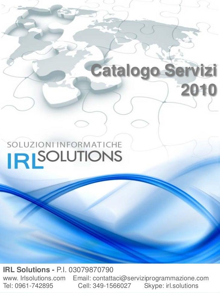 Catalogo Servizi                                        2010IRL Solutions - P.I. 03079870790www. Irlsolutions.com   Email:...