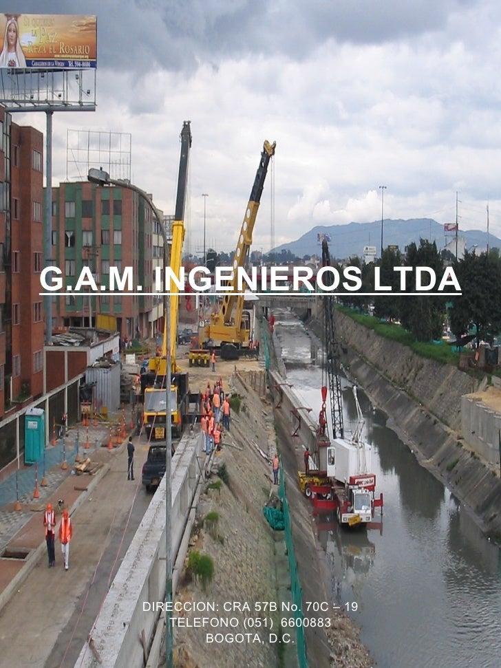 G.A.M. INGENIEROS LTDA     DIRECCION: CRA 57B No. 70C – 19        TELEFONO (051) 6600883             BOGOTA, D.C.