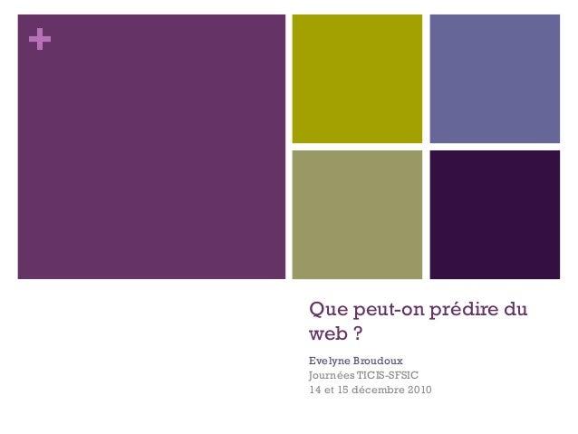 +  Que peut-on prédire du web ? Evelyne Broudoux Journées TICIS-SFSIC 14 et 15 décembre 2010