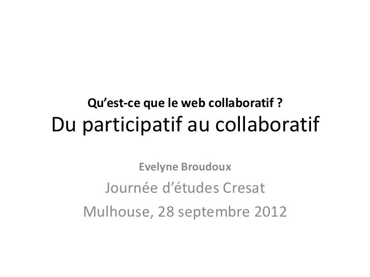 Qu'est-ce que le web collaboratif ?Du participatif au collaboratif             Evelyne Broudoux     Journée d'études Cresa...