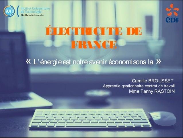 «L'énergieest notreavenir économisonsla» ÉLECTRICITE DE FRANCE Camille BROUSSET Apprentie gestionnaire contrat de travai...