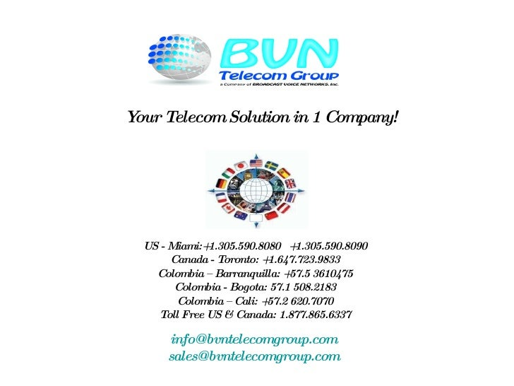 Your Telecom Solution in 1 Company! US - Miami:+1.305.590.8080  +1.305.590.8090 Canada - Toronto: +1.647.723.9833 Colombia...