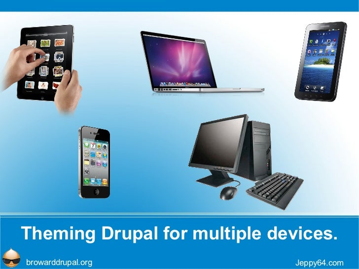 Theming Drupal for multiple devices. Jeppy64.com browarddrupal.org