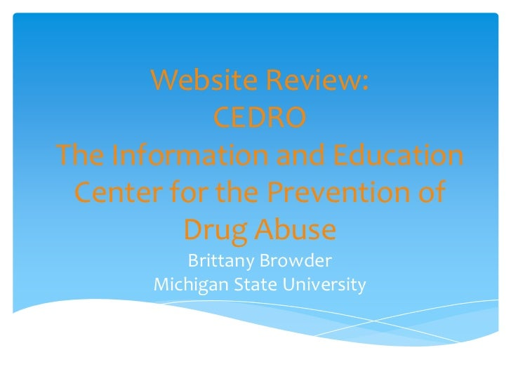 Website Review:CEDROThe Information and Education Center for the Prevention of Drug AbuseBrittany BrowderMichigan State Un...