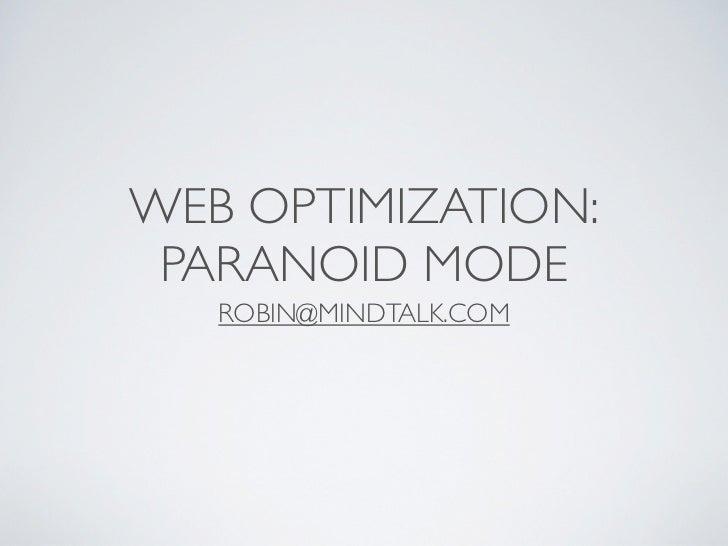 WEB OPTIMIZATION: PARANOID MODE   ROBIN@MINDTALK.COM
