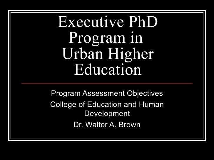 Executive PhD Program in  Urban Higher Education Program Assessment Objectives College of Education and Human Development ...