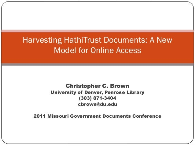 Harvesting HathiTrust Documents: A New Model for Online Access  Christopher C. Brown  University of Denver, Penrose Librar...