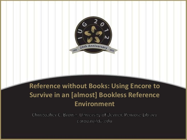 Reference without Books: Using Encore toSurvive in an [almost] Bookless Reference               Environment