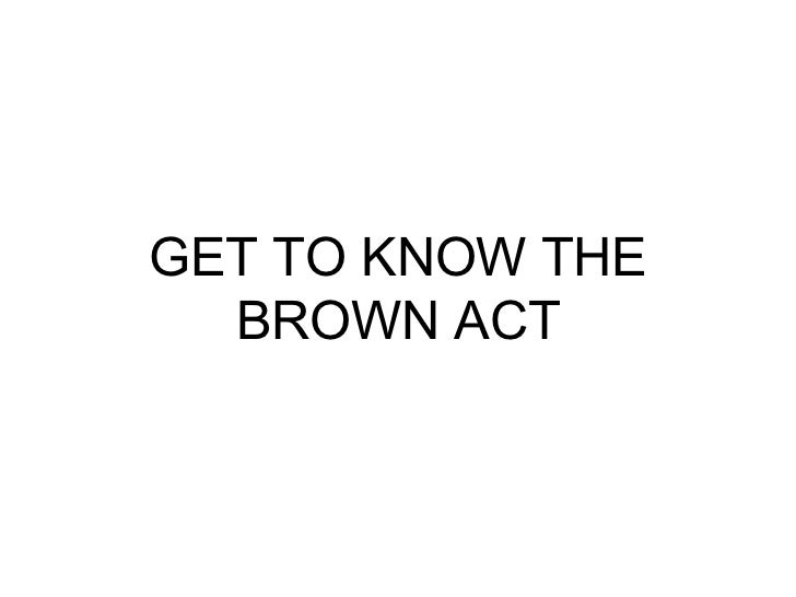 GET TO KNOW THE BROWN ACT