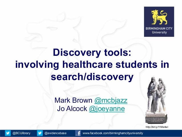 Discovery tools: involving healthcare students in         search/discovery                   Mark Brown @mcbjazz          ...