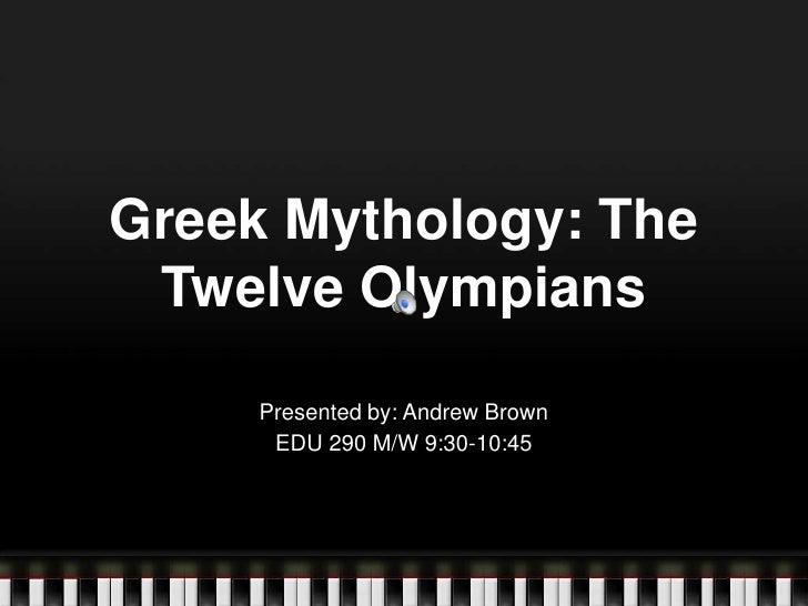 Greek Mythology: The Twelve Olympians<br />Presented by: Andrew Brown<br />EDU 290 M/W 9:30-10:45<br />