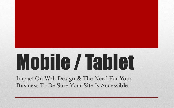 Mobile / TabletImpact On Web Design & The Need For YourBusiness To Be Sure Your Site Is Accessible.