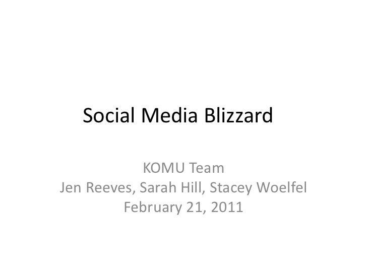 Social Media Blizzard<br />KOMU TeamJen Reeves, Sarah Hill, Stacey WoelfelFebruary 21, 2011<br />