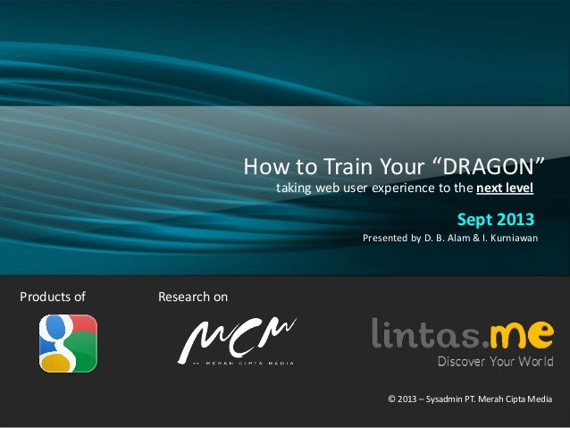 """Products of How to Train Your """"DRAGON"""" taking web user experience to the next level Sept 2013 Presented by D. B. Alam & I...."""