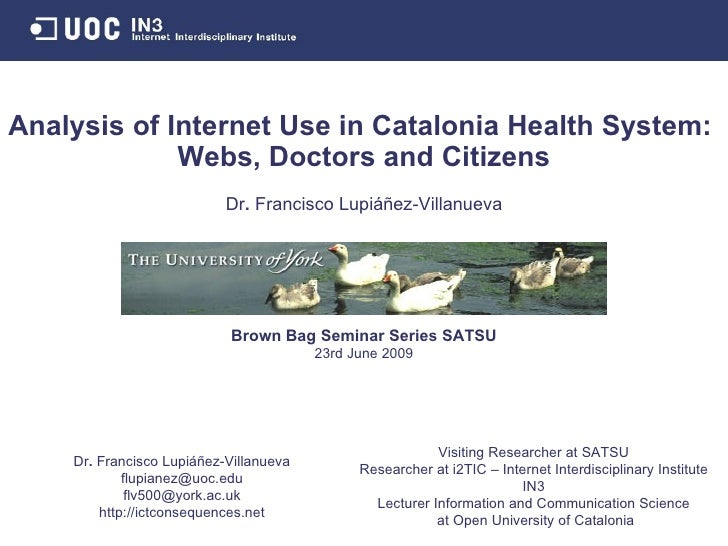 Analysis of Internet Use in Catalonia Health System:  Webs, Doctors and Citizens Brown Bag Seminar Series SATSU 23rd June ...