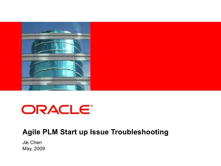 Agile PLM Start up Issue Troubleshooting Jie Chen May, 2009