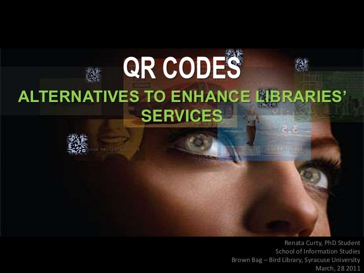 QR CODES<br />ALTERNATIVES TO ENHANCE LIBRARIES' SERVICES<br />Renata Curty, PhD Student<br />School of Information Studie...