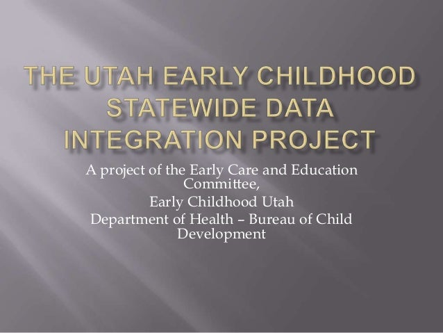A project of the Early Care and Education                Committee,          Early Childhood UtahDepartment of Health – Bu...