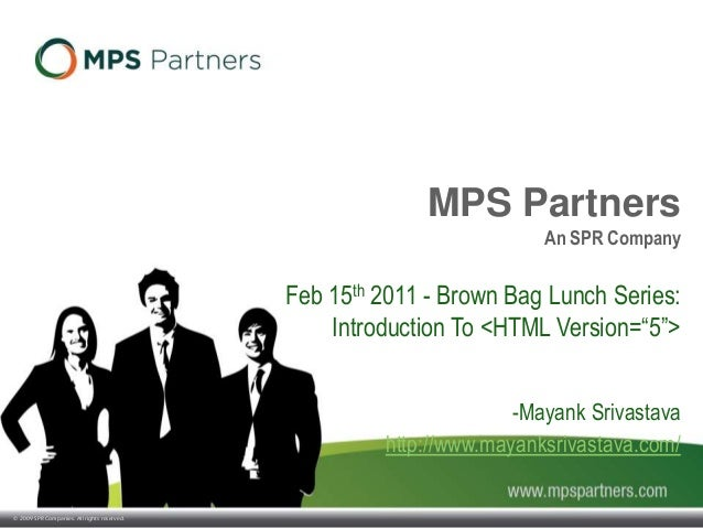 © 2009 SPR Companies. All rights reserved. MPS Partners An SPR Company Feb 15th 2011 - Brown Bag Lunch Series: Introductio...