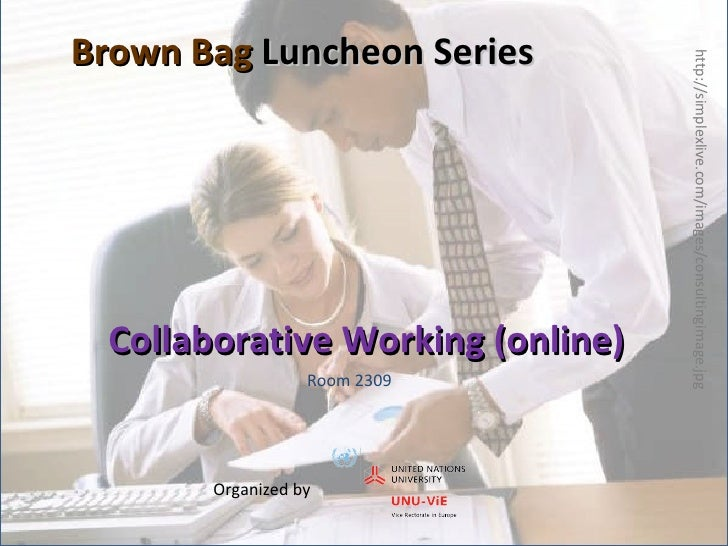 Collaborative Working (online) Organized by  Room 2309 Brown Bag  Luncheon Series http://simplexlive.com/images/consulting...