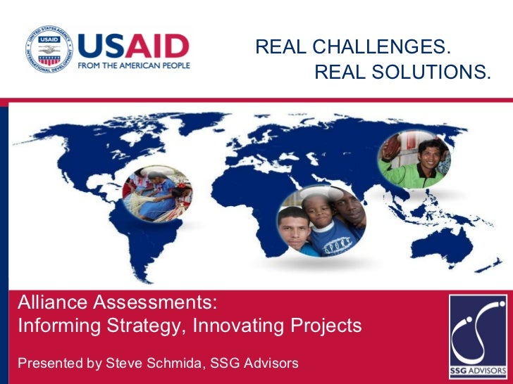 a REAL CHALLENGES.   REAL SOLUTIONS.   Alliance Assessments:  Informing Strategy, Innovating Projects Presented by Steve S...