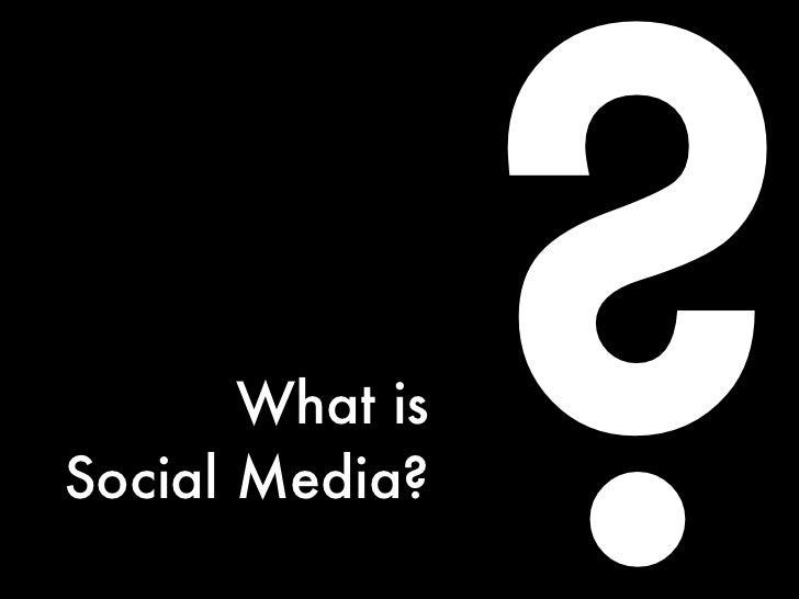 What is Social Media?                  ?