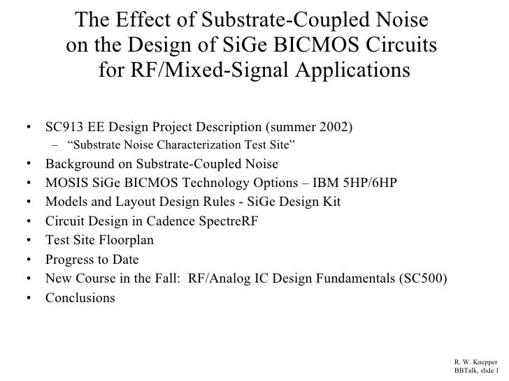 The Effect of Substrate-Coupled Noise  on the Design of SiGe BICMOS Circuits  for RF/Mixed-Signal Applications <ul><li>SC9...