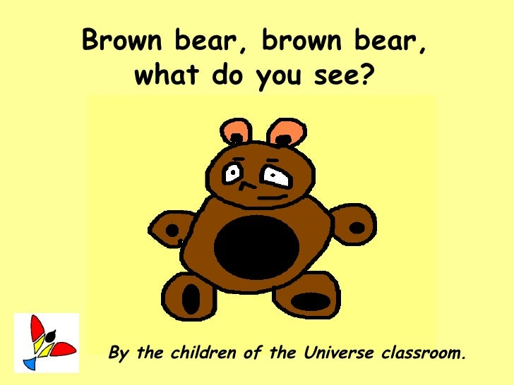 Brown bear, brown bear, what do you see ? By the children of the Universe classroom.