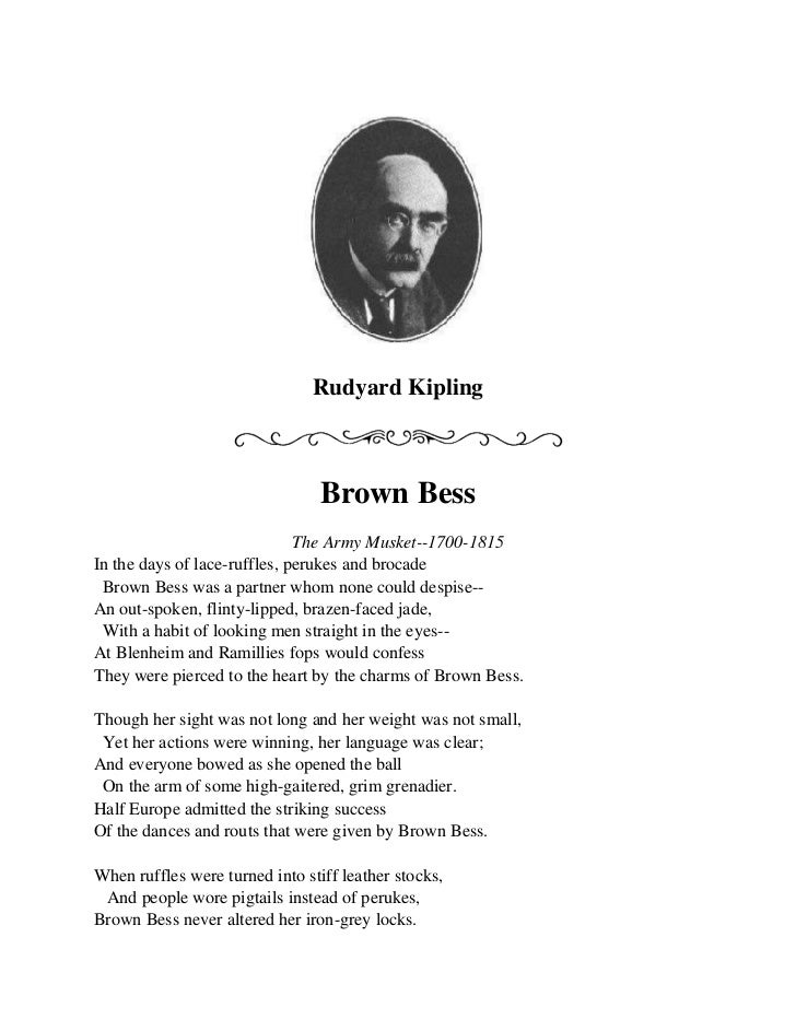 Rudyard Kipling<br />Brown Bess<br />The Army Musket--1700-1815<br />In the days of lace-ruffles, perukes and brocade<br /...