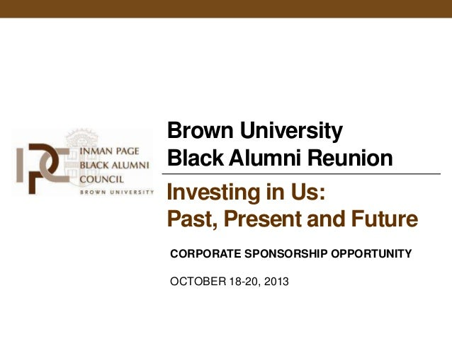 Brown UniversityBlack Alumni ReunionInvesting in Us:Past, Present and FutureCORPORATE SPONSORSHIP OPPORTUNITYOCTOBER 18-20...