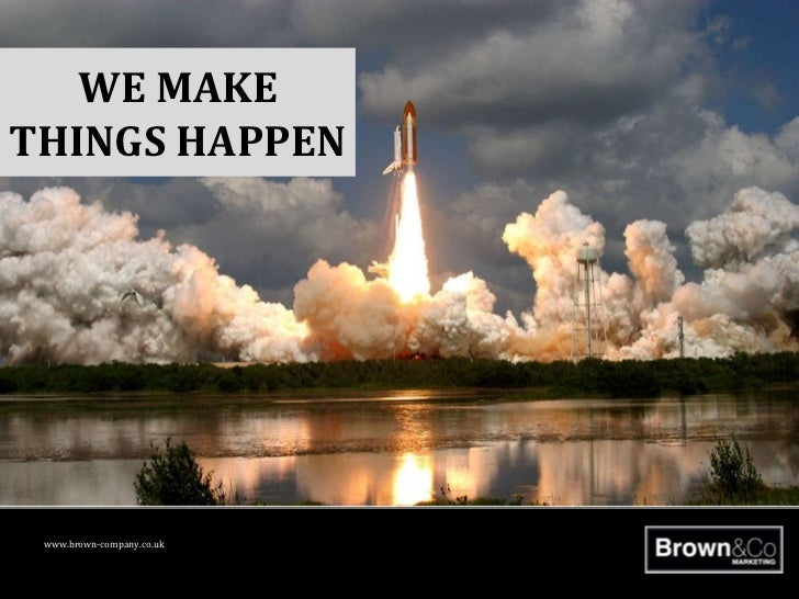 WE MAKE THINGS HAPPEN<br />www.brown-company.co.uk<br />