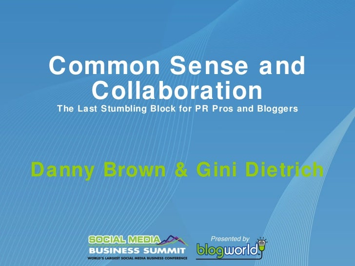 Common Sense and Collaboration The Last Stumbling Block for PR Pros and Bloggers Danny Brown & Gini Dietrich