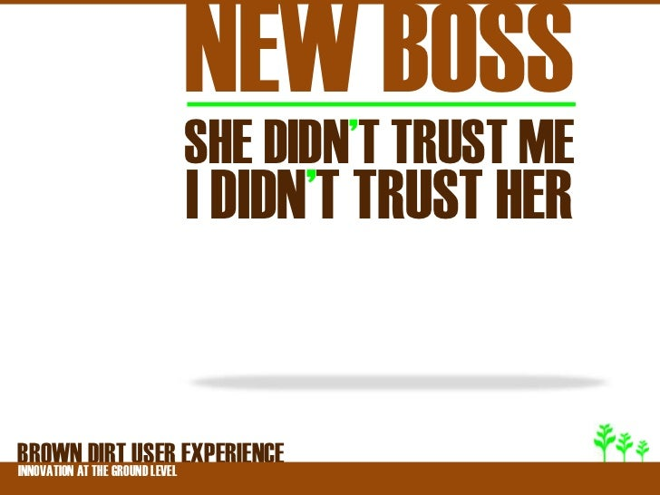 NEW BOSS                SHE DIDN'T TRUST ME                I DIDN'T TRUST HERBROWNATDIRT USER EXPERIENCEINNOVATION THE GRO...