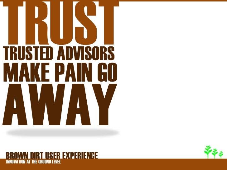 TRUSTTRUSTED ADVISORSMAKE PAIN GOAWAYBROWNATDIRT USER EXPERIENCEINNOVATION THE GROUND LEVEL