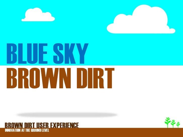 BLUE SKYBROWN DIRTBROWNATDIRT USER EXPERIENCEINNOVATION THE GROUND LEVEL