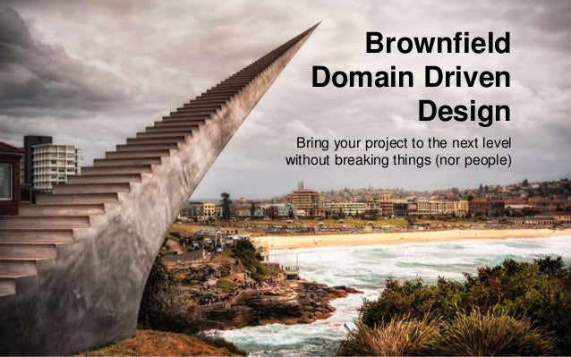 Brownfield Domain Driven Design Bring your project to the next level without breaking things (nor people)