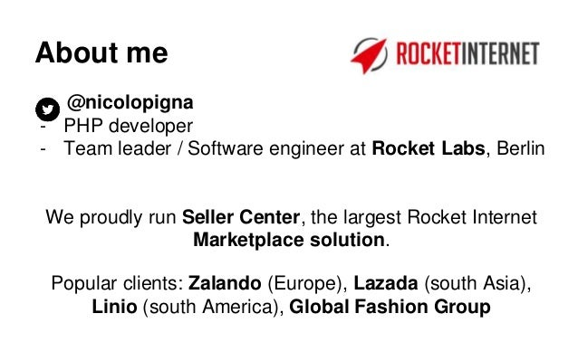 About me @nicolopigna - PHP developer - Team leader / Software engineer at Rocket Labs, Berlin We proudly run Seller Cente...