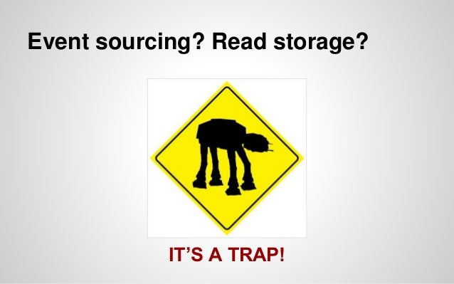 Event sourcing? Read storage? 1 - Added architectural complexity Event application Event replaying Snapshots 2 - Infrastru...