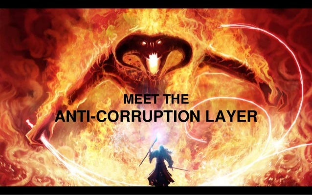 MEET THE ANTI-CORRUPTION LAYER YOU SHALL NOT PASS!!! At least, not before I can convert you to something meaningful for yo...