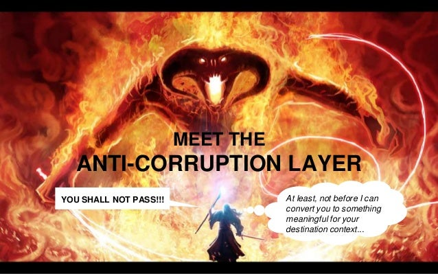 Anti-corruption layer Legacy context Database ACL Adapters Converters Identity Maps I'm here to stay!!! Bounded Context