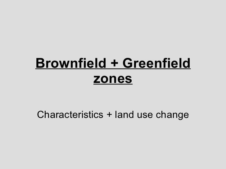 Brownfield + Greenfield zones Characteristics + land use change