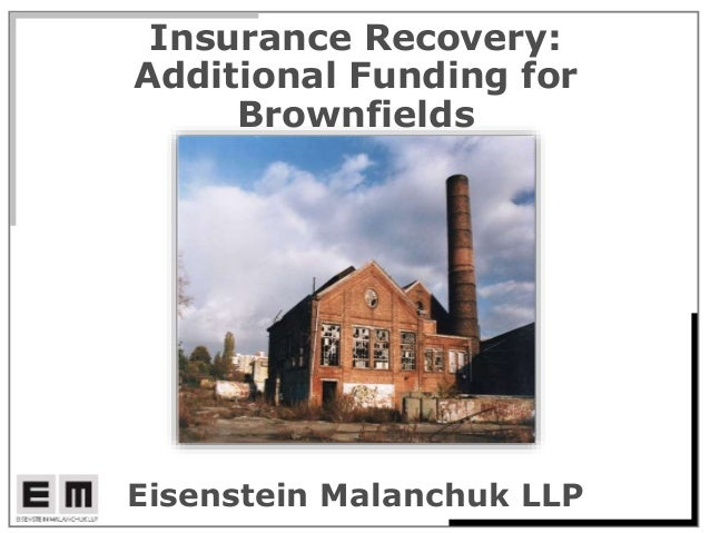 Insurance Recovery: Additional Funding for Brownfields Eisenstein Malanchuk LLP